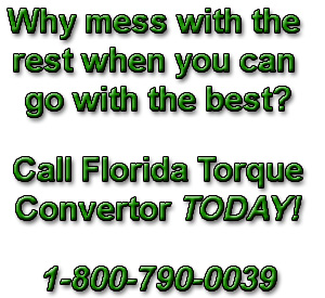 Call Florida Torque Converter for the best Torque Converters 1-800-790-0039
