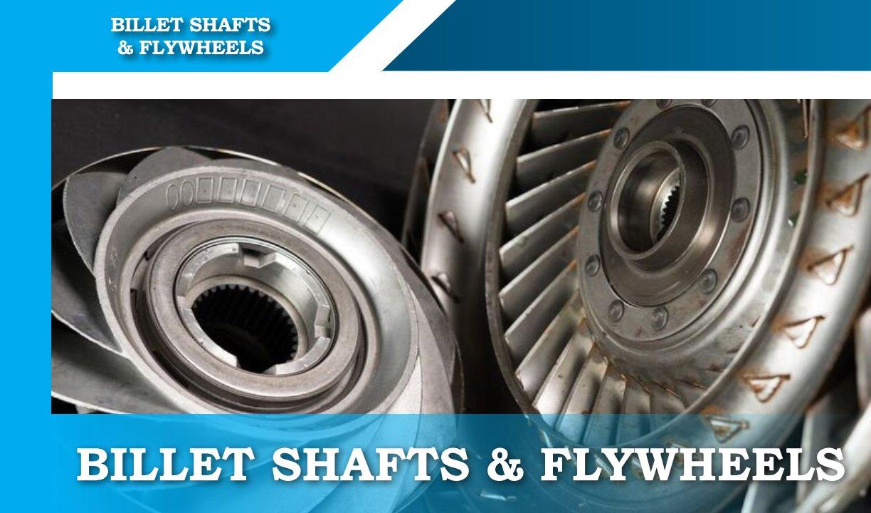 High Performance BILLET SHAFTS & FLYWHEELS