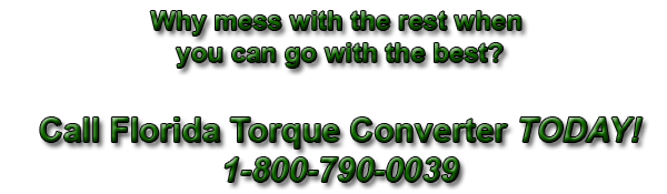 Call Florida Torque Converter for the best Stock, Performance and Diesel Performance Torque Converters!!! 1-800-790-0039